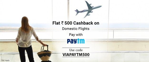 Domestic Flights Rs.500 cashback on Rs.3000 @Via with PayTm wallet