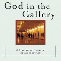 God In The Gallery - A Christian Embrace Of Modern Art