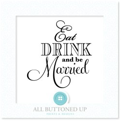Small Crop Of Eat Drink And Be Married