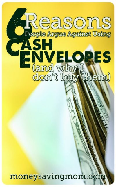 6 Reasons People Argue Against Using Cash Envelopes - And Why I Don't Buy Them - Money Saving Mom®