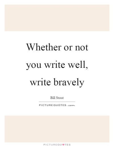 Whether or not you write well, write bravely | Picture Quotes