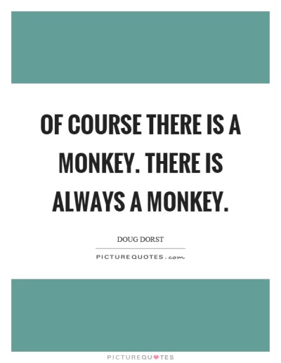 Of course there is a monkey. There is always a monkey | Picture Quotes