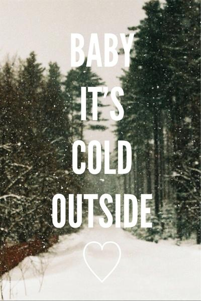 Baby, it's cold outside   Picture Quotes