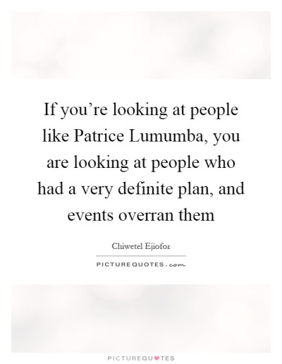 If you're looking at people like Patrice Lumumba, you are...   Picture Quotes