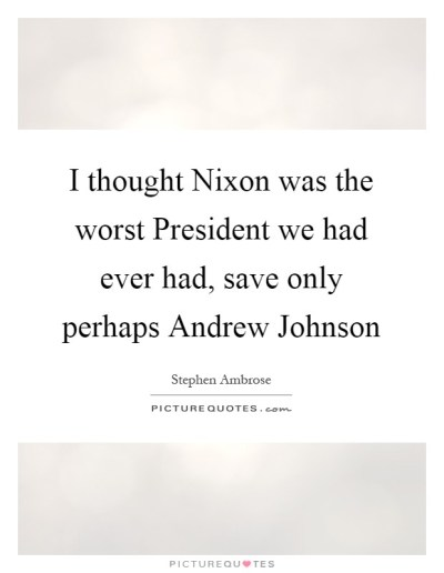 I thought Nixon was the worst President we had ever had, save...   Picture Quotes