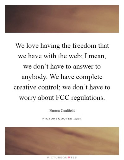 We love having the freedom that we have with the web; I mean, we...   Picture Quotes