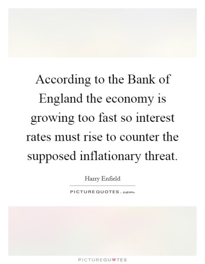 According to the Bank of England the economy is growing too fast... | Picture Quotes