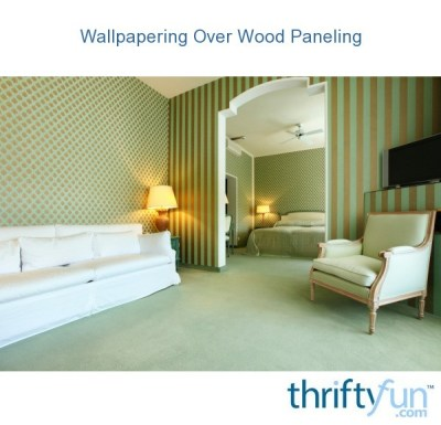 Wallpapering Over Wood Paneling   ThriftyFun
