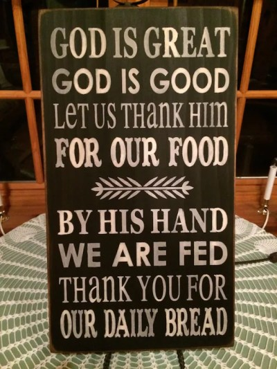 God is Great God is Good Let us Thank Him For our Food By His