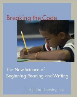 Breaking the Code: The New Science of Beginning Reading and Writing / Edition 1 by J Richard ...