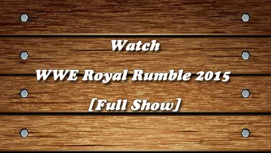 watch wwe royal rumble 2015 full show