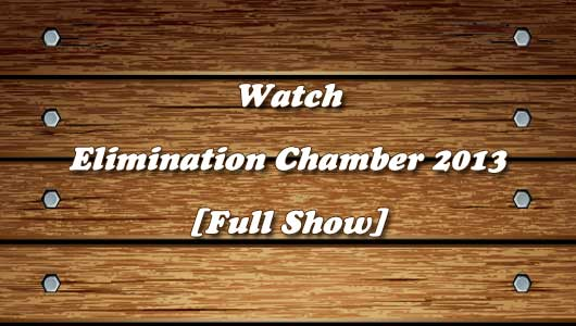 watch elimination chamber 2013 full show