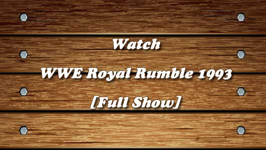 watch wwe royal rumble 1993 full show
