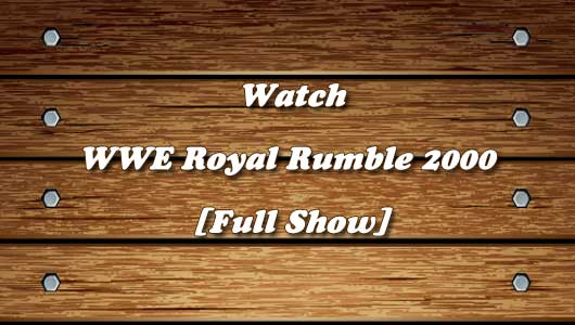 watch wwe royal rumble 2000 full show