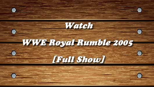 watch wwe royal rumble 2005 full show