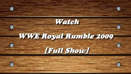 watch wwe royal rumble 2009 full show
