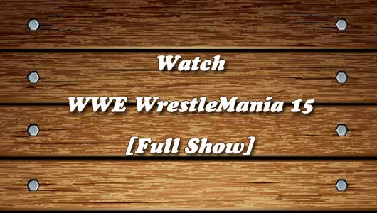 watch wrestlemania 15 full show