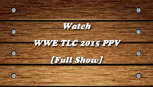 watch wwe tlc 2015 full show