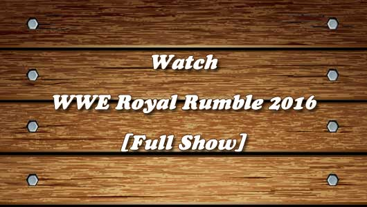 watch wwe royal rumble 2016 full show