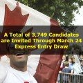 A Total of 3,749 Candidates are Invited Through March 24 Express Entry Draw