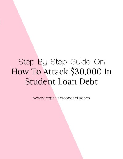 Step By Step Guide On How To Attack $30,000 In Student Loan Debt - Imperfect Concepts
