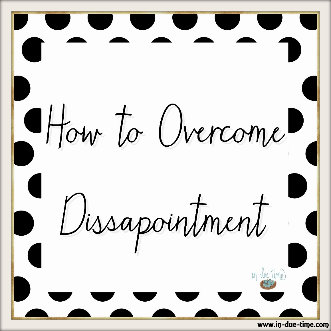 How to Overcome Dissapointment - In Due TIme Blog
