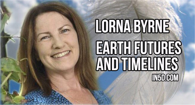 Lorna Byrne - Earth Futures And Timelines