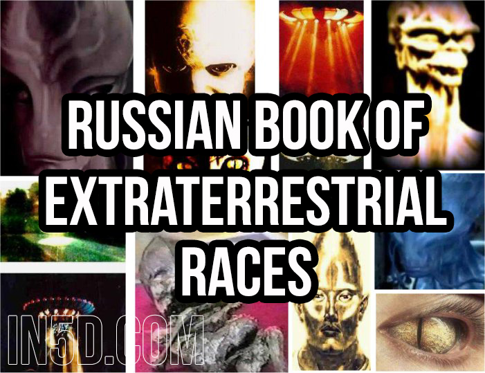 The Translated Russian Book Of Extraterrestrial Races  in5d in 5d in5d.com www.in5d.com http://in5d.com/ body mind soul spirit BodyMindSoulSpirit.com http://bodymindsoulspirit.com/