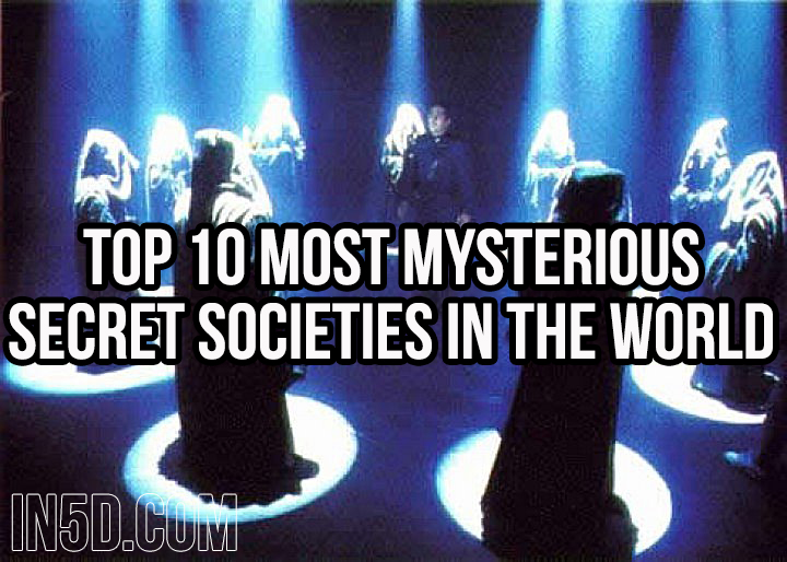 Top 10 Most Mysterious Secret Societies In The World  in5d in 5d in5d.com www.in5d.com http://in5d.com/ body mind soul spirit BodyMindSoulSpirit.com http://bodymindsoulspirit.com/