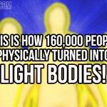 This Is How 160,000 People Physically Turned Into Light Bodies!