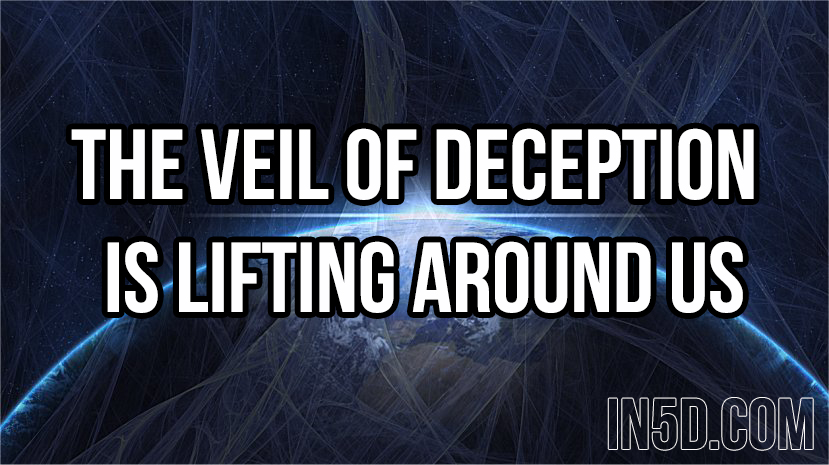 The Veil Of Deception Is Lifting Around Us  Deception-veil-lifting