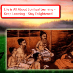 LIFE IS ALL ABOUT SPIRITUAL LEARNING