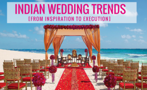 How to Take Indian Wedding Trends from Inspiration to Execution