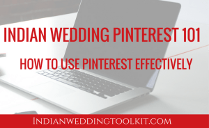 Indian wedding pinterest 101-how to use pinterest effectively