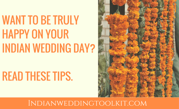 Want to be truly happy on your Indian wedding day? Read these tips.