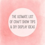 The Ultimate List of Craft Show Tips