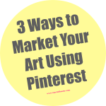 3 Ways to Market Your Art with Pinterest