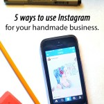5 ways to use Instagram for your handmade business.