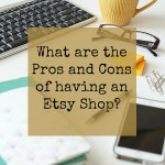 The Pros and Cons of having an Etsy Shop