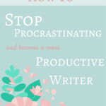 How to Stop Procrastinating and Become a More Productive Writer