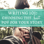 Writing 101: Choosing the Best Point of View for Your Story