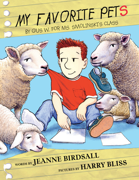 My Favorite Pets by Gus W. for Ms. Smolinski's Class By Jeanne Birdsall Illustrated by Harry Bliss