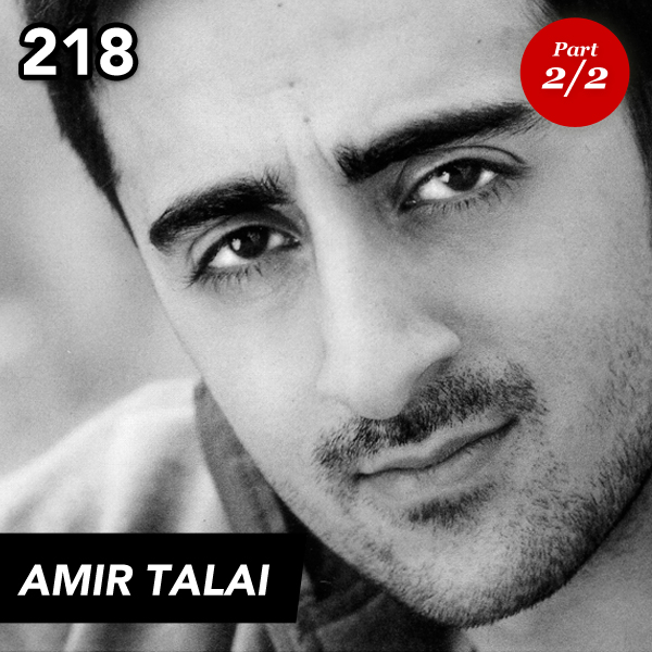 EPISODE 218: AMIR TALAI (PART 2)