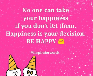no one can take your happiness