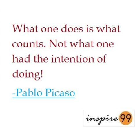 pablo picaso quotes on doing vs thinking, what ones does is what counts, if only I could do that, reasons dont matter in life, quote analysis