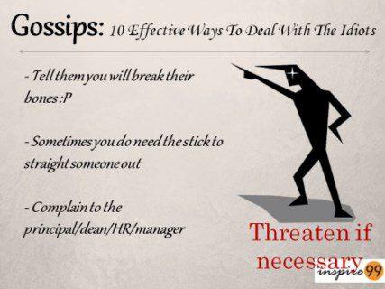 threaten gossip monger, complain about gossips, prevent gossips, avoid gossips