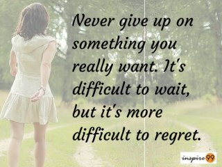 never give up on something you really want, it is difficult to regret meaning, it is difficult to wait but more difficult to regret meaning, giving up in life quote, thought for the day
