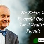Zig Ziglar: 15 Powerful Quotes For A Realistic Pursuit