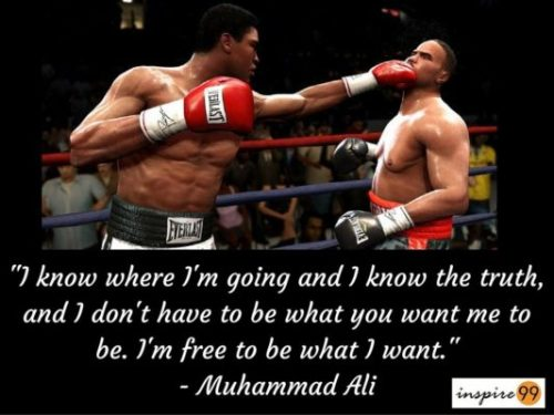 I-know-where-Im-going-and-I-know-the-truth-and-I-dont-have-to-be-what-you-want-me-to-be.-Im-free-to-be-what-I-want.-Muhammad-Ali-copy