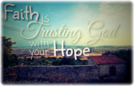 Faith is Trusting God with Your Hope